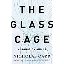 The Glass Cage: How Our Computers Are Changing Us (English Edition)
