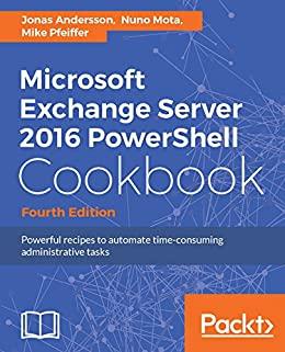 """Microsoft Exchange Server 2016 PowerShell Cookbook - Fourth Edition: Powerful recipes to automate time-consuming administrative tasks (English Edition)"",作者:[Jonas Andersson, Nuno Mota, Mike Pfeiffer]"