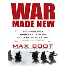 War Made New: Weapons, Warriors, and the Making of the Modern World (English Edition)