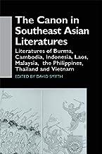 The Canon in Southeast Asian Literature: Literatures of Burma, Cambodia, Indonesia, Laos, Malaysia, Phillippines, Thailand...
