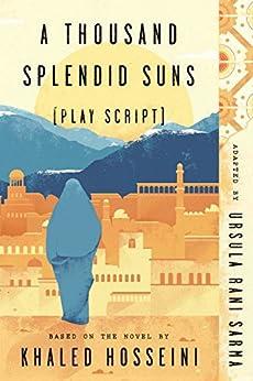 """A Thousand Splendid Suns (Play Script): Based on the novel by Khaled Hosseini (English Edition)"",作者:[Ursula Rani Sarma]"