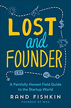 """""""Lost and Founder: A Painfully Honest Field Guide to the Startup World (English Edition)"""",作者:[Rand Fishkin]"""