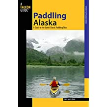 Paddling Alaska: A Guide To The State's Classic Paddling Trips (Paddling Series) (English Edition)