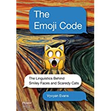 The Emoji Code: The Linguistics Behind Smiley Faces and Scaredy Cats (English Edition)