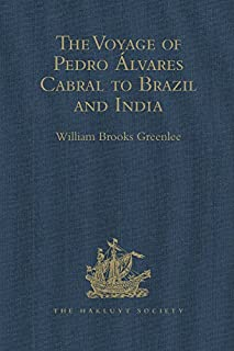 The Voyage of Pedro Álvares Cabral to Brazil and India: From Contemporary Documents and Narratives (Hakluyt Society, Secon...