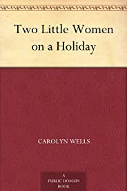 Two Little Women on a Holiday (免費公版書) (English Edition)