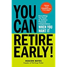 You Can Retire Early!: Everything You Need to Achieve Financial Independence When You Want It (English Edition)