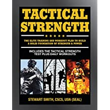 Tactical Strength: The Elite Training and Workout Plan for Spec Ops, SEALs, SWAT, Police, Firefighters, and Tactical Professionals (English Edition)