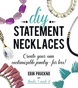"""DIY Statement Necklaces: Create Your Own Customizable Jewelry--For Less! (English Edition)"",作者:[Erin Pruckno]"