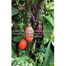 Cocoa and Chocolate - Their History from Plantation to Consumer (English Edition)