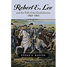 Robert E. Lee and the Fall of the Confederacy, 1863–1865 (The American Crisis Series: Books on the Civil War Era) (English Edition)