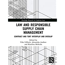 Law and Responsible Supply Chain Management: Contract and Tort Interplay and Overlap (Routledge Research in Corporate Law) (English Edition)
