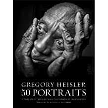 Gregory Heisler: 50 Portraits: Stories and Techniques from a Photographer's Photographer (English Edition)
