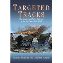 Targeted Tracks: The Cumberland Valley Railroad in the Civil War, 1861–1865 (English Edition)