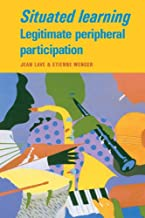 Situated Learning: Legitimate Peripheral Participation (Learning in Doing: Social, Cognitive and Computational Perspective...
