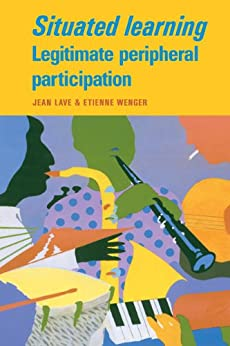 """""""Situated Learning: Legitimate Peripheral Participation (Learning in Doing: Social, Cognitive and Computational Perspectives) (English Edition)"""",作者:[Jean Lave, Etienne Wenger]"""