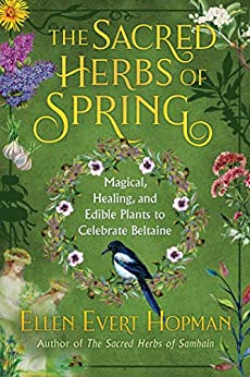 """""""The Sacred Herbs of Spring: Magical, Healing, and Edible Plants to Celebrate Beltaine (English Edition)"""",作者:[Ellen Evert Hopman]"""