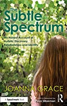 The Subtle Spectrum: An Honest Account of Autistic Discovery, Relationships and Identity: A Journey of Autistic Discovery,...