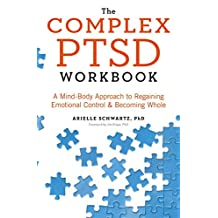 The Complex PTSD Workbook: A Mind-Body Approach to Regaining Emotional Control and Becoming Whole (English Edition)