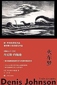 火车梦【上海译文出品!欧·亨利奖获奖作品、普利策小说奖提名作品!一部浓缩美国西部历史与风貌的微型史诗!】