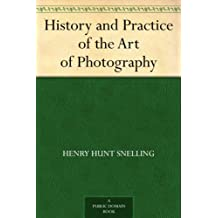 History and Practice of the Art of Photography (English Edition)