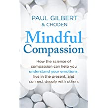 Mindful Compassion: Using the Power of Mindfulness and Compassion to Transform our Lives (English Edition)