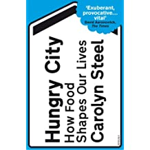 Hungry City: How Food Shapes Our Lives (English Edition)