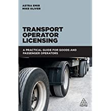 Transport Operator Licensing: A Practical Guide for Goods and Passenger Operators (English Edition)