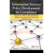 Information Security Policy Development for Compliance: ISO/IEC 27001, NIST SP 800-53, HIPAA Standard, PCI DSS V2.0, and AUP V5.0 (English Edition)