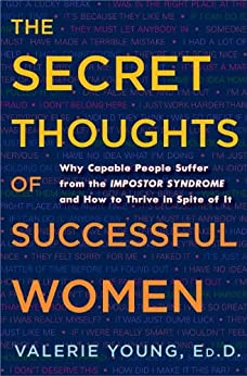 """""""The Secret Thoughts of Successful Women: Why Capable People Suffer from the Impostor Syndrome and How to Thrive in Spite of It (English Edition)"""",作者:[Valerie Young Ed.D]"""