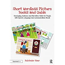 Short Wordless Picture Books: Developing Sentence and Narrative Skills for People with Speech, Language and Communication Needs (English Edition)