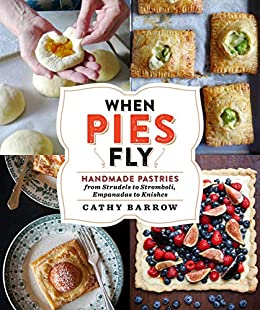 """""""When Pies Fly: Handmade Pastries from Strudels to Stromboli, Empanadas to Knishes (English Edition)"""",作者:[Cathy Barrow]"""