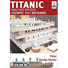 Titanic and Her Sisters Olympic and Britannic (ShipCraft Book 18) (English Edition)