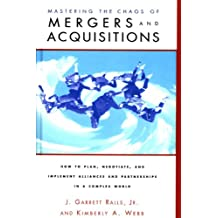 Mastering the Chaos of Mergers and Acquisitions: How to Plan, Negotiate, and Implement Alliances and Partnerships in a Complex World (English Edition)