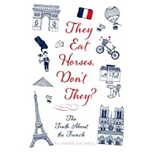 They Eat Horses, Don't They?: The Truth About the French (English Edition)