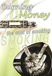 Burning Money: The Cost of Smoking (Tobacco: the Deadly Drug) (English Edition)