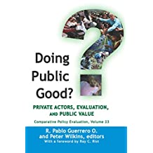 Doing Public Good?: Private Actors, Evaluation, and Public Value (Comparative Policy Evaluation Book 23) (English Edition)