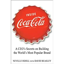 Inside Coca-Cola: A CEO's Life Story of Building the World's Most Popular Brand (English Edition)
