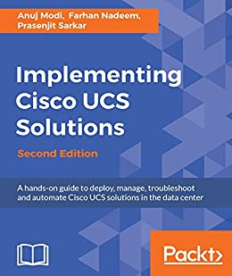 """""""Implementing Cisco UCS Solutions - Second Edition: Deploy, manage, and automate your datacenter (English Edition)"""",作者:[Anuj Modi, Farhan Nadeem, Prasenjit Sarkar]"""