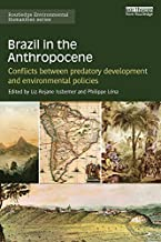 Brazil in the Anthropocene: Conflicts between predatory development and environmental policies (Routledge Environmental Hu...