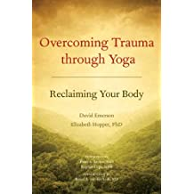 Overcoming Trauma through Yoga: Reclaiming Your Body (English Edition)