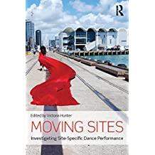Moving Sites: Investigating Site-Specific Dance Performance (English Edition)