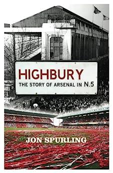 """Highbury: The Story of Arsenal In N.5 (English Edition)"",作者:[Jon Spurling]"