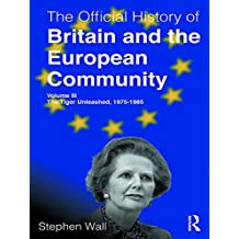 The Official History of Britain and the European Community, Volume III: The Tiger Unleashed, 1975-1985 (Government Official History Series) (English Edition)