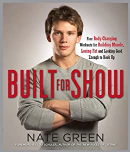 """""""Built for Show: Four Body-Changing Workouts for Building Muscle, Losing Fat, andLooking Good Eno ugh to Hook Up (English Edition)"""",作者:[Nate Green]"""
