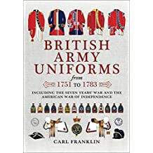 British Army Uniforms from 1751 to 1783: Including the Seven Years' War and the American War of Independence (English Edition)