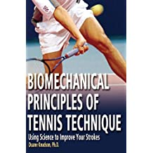 Biomechanical Principles of Tennis Technique: Using Science to Improve Your Strokes (English Edition)