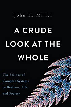 """""""A Crude Look at the Whole: The Science of Complex Systems in Business, Life, and Society (English Edition)"""",作者:[John H. Miller]"""