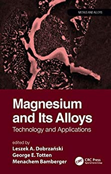 """""""Magnesium and Its Alloys: Technology and Applications (Metals and Alloys) (English Edition)"""",作者:[Leszek A. Dobrzanski, Menachem Bamberger, George E. Totten]"""