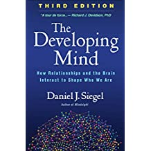 The Developing Mind, Third Edition: How Relationships and the Brain Interact to Shape Who We Are (English Edition)